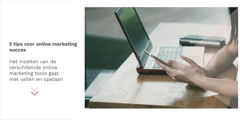 het inzetten van de verschillende online marketing tools gaat met vallen en opstaan